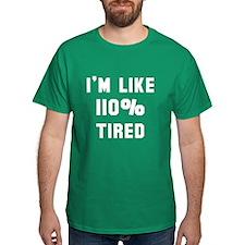 I'm like 110% tired T-Shirt