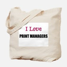 I Love PRINT MANAGERS Tote Bag