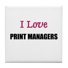 I Love PRINT MANAGERS Tile Coaster