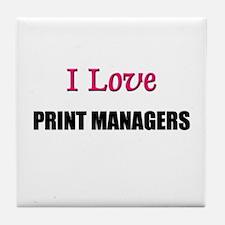 I Love PRINT MANAGERS Tile Coaster