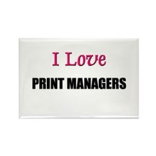 I Love PRINT MANAGERS Rectangle Magnet