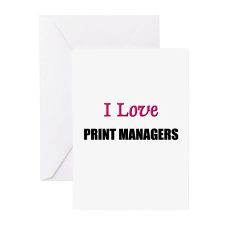 I Love PRINT MANAGERS Greeting Cards (Pk of 10)