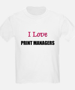 I Love PRINT MANAGERS T-Shirt