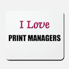 I Love PRINT MANAGERS Mousepad