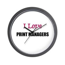 I Love PRINT MANAGERS Wall Clock