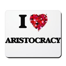 I Love Aristocracy Mousepad
