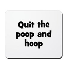 Quit the poop and hoop Mousepad