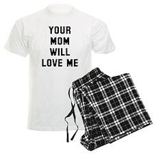Your mom will love me Pajamas