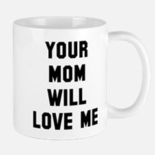 Your mom will love me Mug