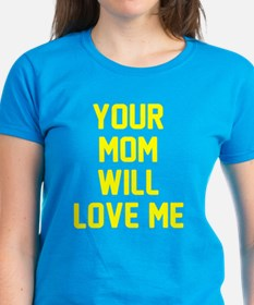 Your mom will love me Tee