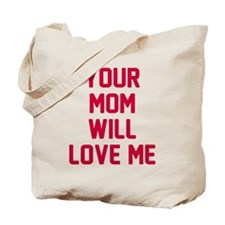 Your mom will love me Tote Bag
