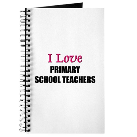 I Love PRIMARY SCHOOL TEACHERS Journal