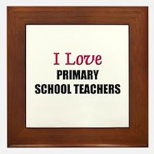 I Love PRIMARY SCHOOL TEACHERS Framed Tile