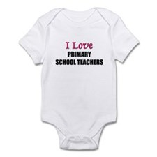 I Love PRIMARY SCHOOL TEACHERS Infant Bodysuit