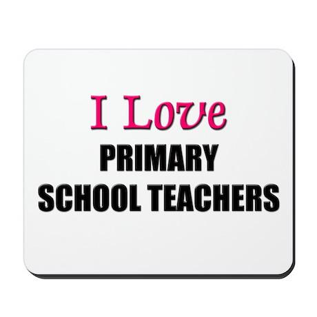 I Love PRIMARY SCHOOL TEACHERS Mousepad