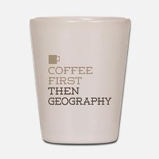 Coffee Then Geography Shot Glass