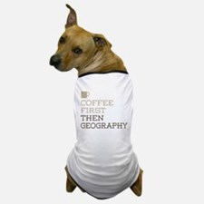Coffee Then Geography Dog T-Shirt