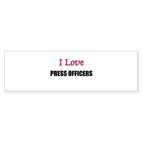 I Love PRESS OFFICERS Bumper Sticker