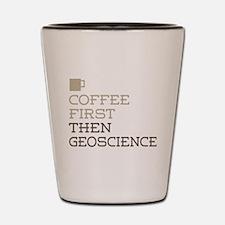 Coffee Then Geoscience Shot Glass