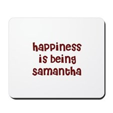 happiness is being Samantha Mousepad