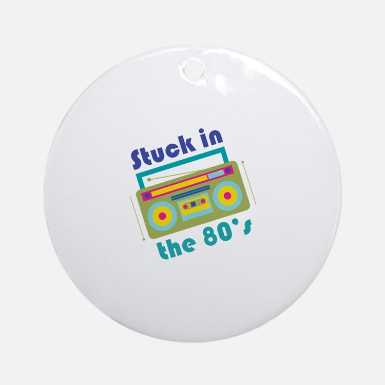 Stuck In 80s Ornament (Round)