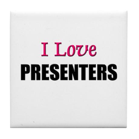 I Love PRESENTERS Tile Coaster