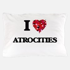 I Love Atrocities Pillow Case
