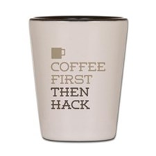 Coffee Then Hack Shot Glass