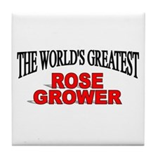 """The World's Greatest Rose Grower"" Tile Coaster"