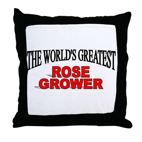 """The World's Greatest Rose Grower"" Throw Pillow"