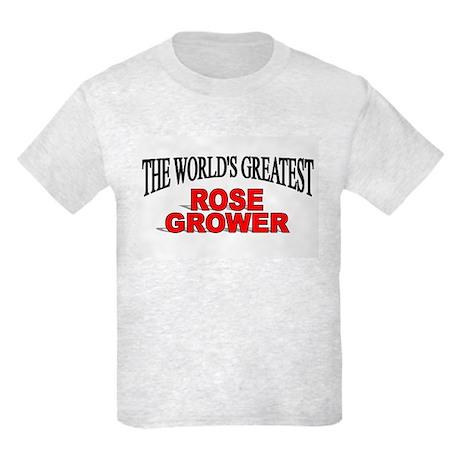 """""""The World's Greatest Rose Grower"""" Kids Light T-Sh"""