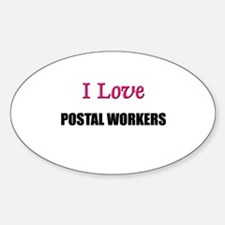 I Love POSTAL WORKERS Oval Decal