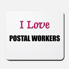 I Love POSTAL WORKERS Mousepad