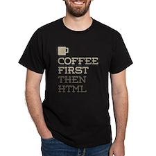 Coffee Then HTML T-Shirt