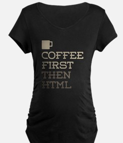Coffee Then HTML Maternity T-Shirt