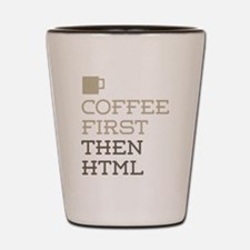Coffee Then HTML Shot Glass