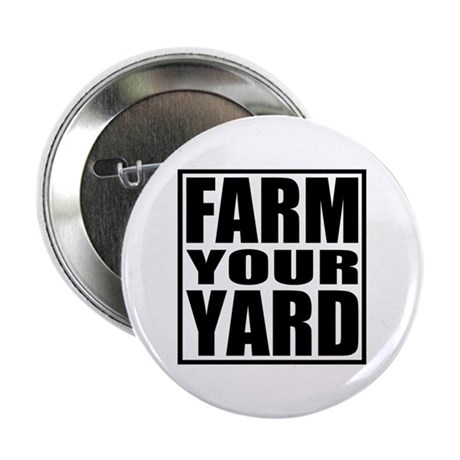"Farm Your Yard 2.25"" Button (100 pack)"