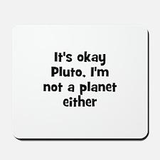 It's okay Pluto, I'm not a pl Mousepad
