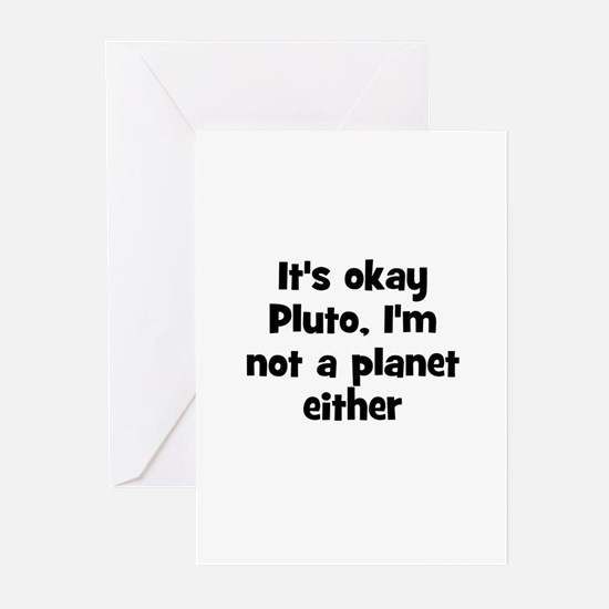 It's okay Pluto, I'm not a pl Greeting Cards (Pk o
