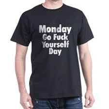 Monday Go F Yourself Day T-Shirt