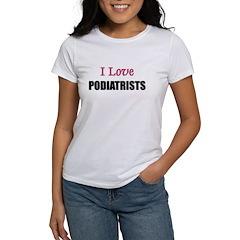 I Love PODIATRISTS Tee