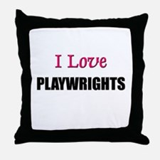 I Love PLAYWRIGHTS Throw Pillow
