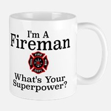 I'M A FIREMAN.  WHAT'S YOUR SUPERPOWER? Small Mugs