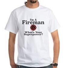 I'M A FIREMAN. WHAT'S YOUR SUPERPOWER? T-Shirt