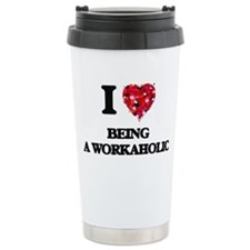 I love Being A Workahol Travel Coffee Mug
