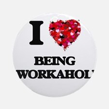 I love Being A Workaholic Ornament (Round)
