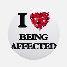 I Love Being Affected Ornament (Round)