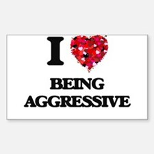 I Love Being Aggressive Decal