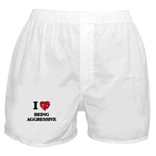 I Love Being Aggressive Boxer Shorts