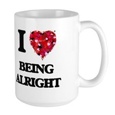 I Love Being Alright Mugs